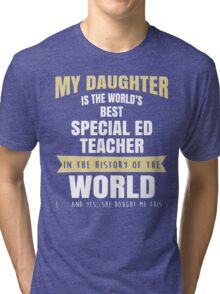 My Daughter Is The World's Best Special Ed Teacher. Cool Gift For Mom And Dad. Tri-blend T-Shirt