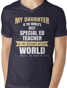 My Daughter Is The World's Best Special Ed Teacher. Cool Gift For Mom And Dad. Mens V-Neck T-Shirt