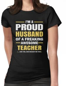 I'M A Proud Husband Of A Freaking Awesome Teacher. Womens Fitted T-Shirt