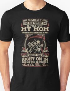 The Dumbest Thing You Possibly Do Is Piss Off My Mom T-Shirt