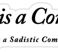 Life is a Comedy written by a Sadistic Comedy Writer Sticker