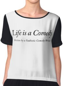 Life is a Comedy written by a Sadistic Comedy Writer Chiffon Top