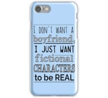 i don't want a boyfriend, I just want fictional characters to be REAL iPhone Case/Skin
