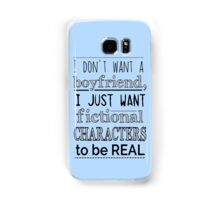 i don't want a boyfriend, I just want fictional characters to be REAL Samsung Galaxy Case/Skin