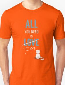 All You Need Is A Cat TShirt Adopt Pet Kids Need Love Too Womens Pets Rescue Ladies Tee Unisex T-Shirt