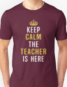 Keep Calm The Teacher Is Here. Funny Gift. T-Shirt