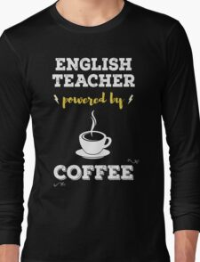 English Teacher Powered By Coffee. Cool Gift. Long Sleeve T-Shirt