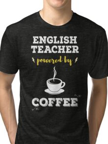 English Teacher Powered By Coffee. Cool Gift. Tri-blend T-Shirt