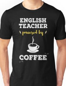 English Teacher Powered By Coffee. Cool Gift. Unisex T-Shirt