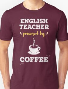 English Teacher Powered By Coffee. Cool Gift. T-Shirt