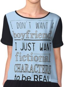 i don't want a boyfriend, I just want fictional characters to be REAL Chiffon Top