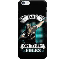 dab on them folks iPhone Case/Skin