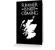 Summer is NOT coming - scotland(white text) Greeting Card