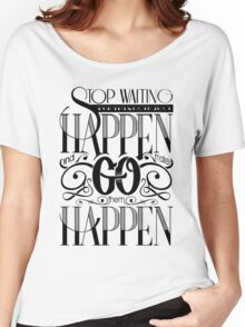 Go Make Them Happen! Women's Relaxed Fit T-Shirt
