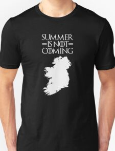 Summer is NOT coming - ireland(white text) T-Shirt