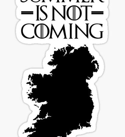 Summer is NOT coming - ireland(black text) Sticker