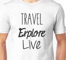 Travel Explore Live Unisex T-Shirt