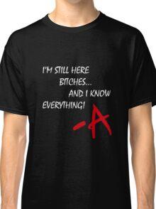 Pretty Little Liars - I'm Still Here B*tches Classic T-Shirt