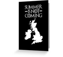 Summer is NOT coming - UK and Ireland(white text) Greeting Card