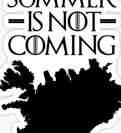 Summer is NOT coming - iceland(black text) Sticker