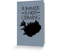 Summer is NOT coming - iceland(black text) Greeting Card