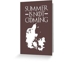 Summer is NOT coming - denmark(white text) Greeting Card