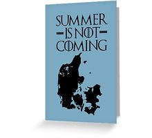 Summer is NOT coming - denmark(black text) Greeting Card
