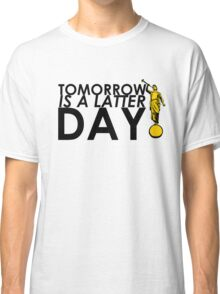 Tomorrow Is A Latter Day Classic T-Shirt