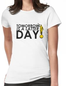 Tomorrow Is A Latter Day Womens Fitted T-Shirt