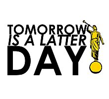 Tomorrow Is A Latter Day Photographic Print