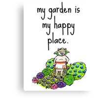 My Garden Is My Happy Place Canvas Print