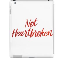 Not Heartbroken iPad Case/Skin