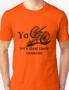 Let's Steal Their Cannons Unisex T-Shirt