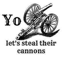 Let's Steal Their Cannons Photographic Print