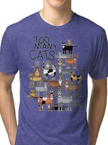 Too Many Cats Tri-blend T-Shirt