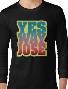 YES WAY JOSE Long Sleeve T-Shirt