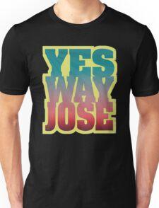 YES WAY JOSE Unisex T-Shirt