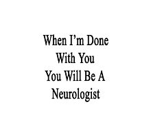 When I'm Done With You You Will Be A Neurologist  by supernova23