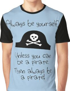 Always be yourself, unless you can be a pirate Graphic T-Shirt