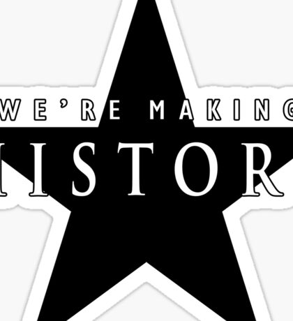 We're Making History Sticker