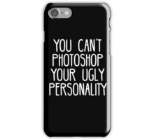 You Can't Photoshop Your Ugly Personality (White) iPhone Case/Skin