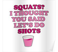 Squats? I thought you said let's do shots Poster