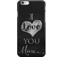 I Love You More chalkboard typography art iPhone Case/Skin