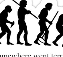 Something, somewhere went terribly wrong Sticker