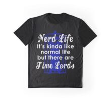 Nerd Life, It's Kinda Like Normal Life But There Are Time Lords Graphic T-Shirt