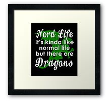 Nerd Life, It's Kinda Like Normal Life But There Are Dragons Framed Print