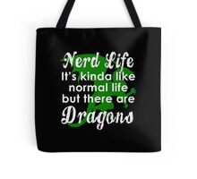 Nerd Life, It's Kinda Like Normal Life But There Are Dragons Tote Bag