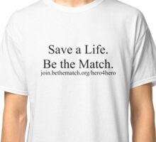 Bone Marrow Donation - Hero4Hero, Be the Match Classic T-Shirt