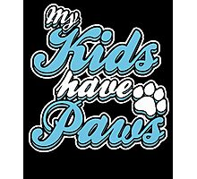 My Kids Have Paws Photographic Print