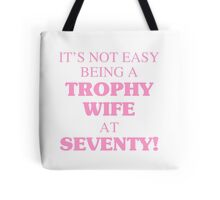 Trophy Wife At 70 Tote Bag